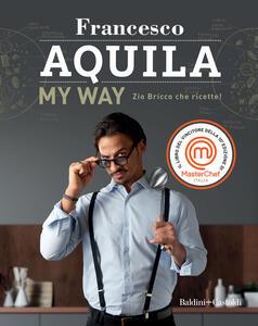 Libro My Way. Zio Bricco che ricette! Francesco Aquila