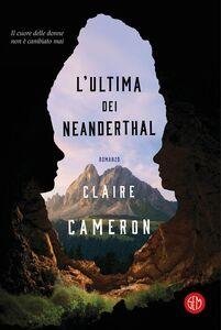 Libro L' ultima dei Neanderthal Claire Cameron