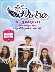 Il romanzo. Love Divina. Con Adesivi.pdf