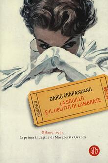 La squillo e il delitto di Lambrate. Milano, 1951. La prima indagine di Margherita Grande.pdf