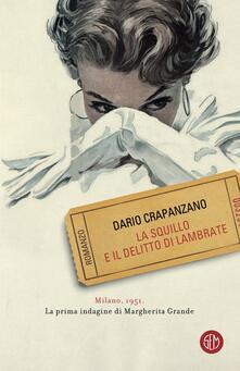 La squillo e il delitto di Lambrate. Milano, 1951. La prima indagine di Margherita Grande - Dario Crapanzano - ebook