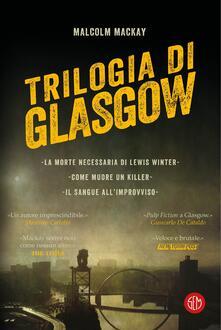 Lpgcsostenible.es Trilogia di Glasgow: La morte necessaria di Lewis Winter-Come muore un killer-Il sangue all'improvviso Image