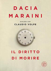 Il diritto di morire - Dacia Maraini,Claudio Volpe - copertina