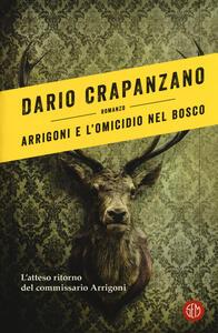 Arrigoni e l'omicidio nel bosco. Con e-book - Dario Crapanzano - copertina