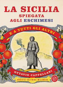 La Sicilia spiegata agli eschimesi. E a tutti gli altri - Ottavio Cappellani - copertina