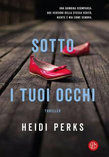 Sotto i tuoi occhi - Heidi Perks - copertina