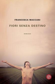 Fiori senza destino - Francesca Maccani - copertina