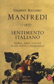 Sentimento italiano. Storia, arte, natura di un popolo inimitabile - Valerio Massimo Manfredi - copertina