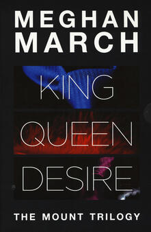 The Mount trilogy: King. Un re senza regole-Queen. La regina indomabile-Desire. L'impero del desiderio - Meghan March - copertina
