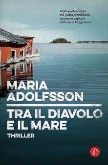 Tra il diavolo e il mare - Maria Adolfsson - copertina