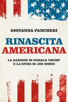 Rinascita americana. La nazione di Donald Trump e la sfida di Joe Biden - Giovanna Pancheri - copertina
