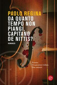 Da quanto tempo non piangi, capitano De Nittis? - Paolo Regina - copertina