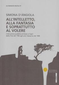 All'intelletto, alla fantasia e soprattutto al volere. L'istruzione pubblica di base a Capri dalla fine del '700 agli anni Sessanta del '900
