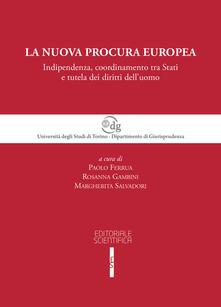 La nuova procura europea. Indipendenza, coordinamento tra Stati e tutela dei diritti dell'uomo - copertina