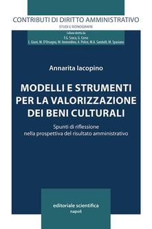 Modelli e strumenti per la valorizzazione dei beni culturali. Spunti di riflessione nella prospettiva del risultato amministrativo - Annarita Iacopino - copertina