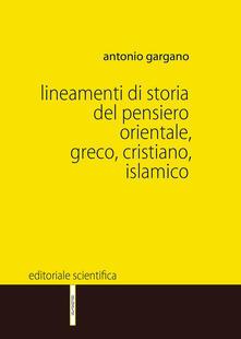 Lineamenti di storia del pensiero orientale, greco, cristiano, islamico - Antonio Gargano - copertina