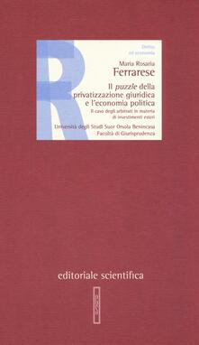 Il puzzle della privatizzazione giuridica e l'economia politica. Il caso degli arbitrati in materia di investimenti esteri - Maria Rosaria Ferrarese - copertina