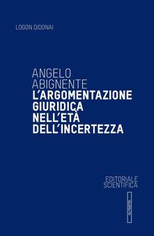 L' argomentazione giuridica nell'età dell'incertezza - Angelo Abignente - copertina