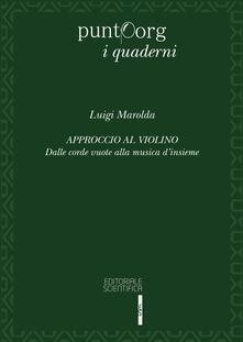 Approccio al violino. Dalle corde vuote alla musica d'insieme - Luigi Marolda - copertina