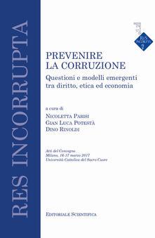 Prevenire la corruzione. Questioni e modelli emergenti tra diritto, etica ed economia - copertina