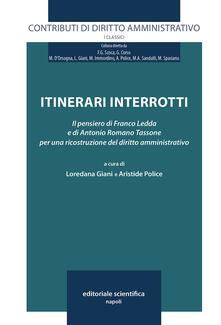 Itinerari interrotti. Il pensiero di Franco Ledda e di Antonio Romano Tassone per una ricostruzione del diritto amministrativo - copertina