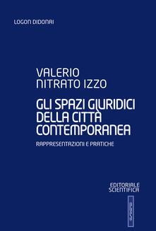 Gli spazi giuridici della città contemporanea. Rappresentazioni e pratiche - Valerio Nitrato Izzo - copertina