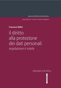Il diritto alla protezione dei dati personali. Regolazione e tutela
