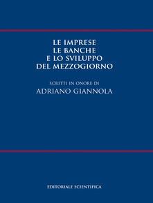 Le imprese le banche e lo sviluppo del Mezzogiorno. Scritti in onore di Adriano Giannola - copertina