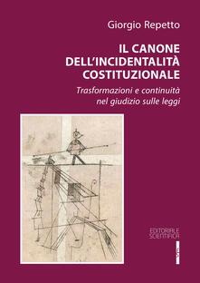 Il canone dell'incidentalità costituzionale. Trasformazioni e continuità nel giudizio sulle legge - Giorgio Repetto - copertina