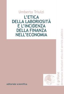 L' etica della laboriosità e l'incidenza della finanza nell'economia - Umberto Triulzi - copertina