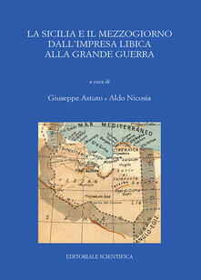 La Sicilia e il Mezzogiorno dall'impresa libica alla grande guerra. Atti del Convegno (Catania, 30-31 maggio 2017) - copertina