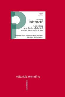 La politica come limite al diritto? Contrasti normativi oltre lo Stato - Gianluigi Palombella - copertina