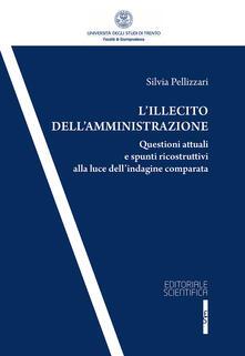 L' illecito dell'amministrazione. Questioni attuali e spunti ricostruttivi alla luce dell'indagine comparata - S. Pellizzari - copertina