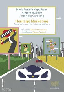 Heritage marketing. Come aprire lo scrigno e trovare un tesoro - Maria Rosaria Napolitano,Angelo Riviezzo,Antonella Garofano - copertina