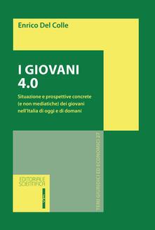 I giovani 4.0. Situazione e prospettive concrete (e non mediatiche) dei giovani nell'Italia di oggi e di domani - Enrico Del Colle - copertina