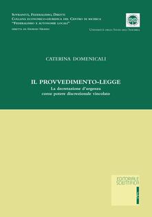 Il provvedimento-legge. La decretazione d'urgenza come potere discrezionale vincolato - Caterina Domenicali - copertina