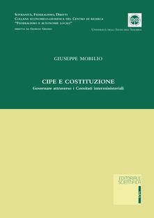 CIPE e Costituzione. Governare attraverso i comitati interministeriali - Giuseppe Mobilio - copertina