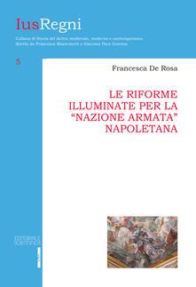 Le riforme illuminate per la «nazione armata» napoletana - Francesca De Rosa - copertina