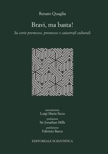 Bravi, ma basta! Su certe premesse, promesse e catastrofi culturali - Renato Quaglia - copertina