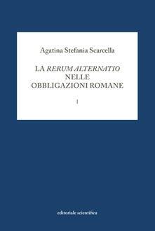 La rerum alternatio nelle obbligazioni romane. Vol. 1 - Agatina Stefania Scarcella - copertina