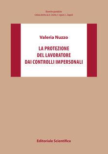 La protezione del lavoratore dai controlli impersonali - Valeria Nuzzo - copertina