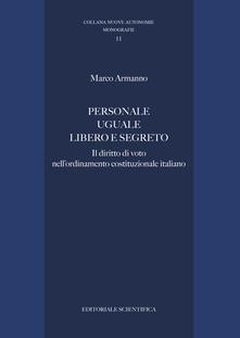 Personale uguale libero e segreto. Il diritto di voto nell'ordinamento costituzionale italiano - Marco Armanno - copertina