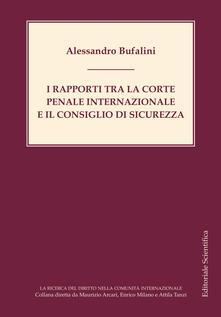 I rapporti tra la Corte penale internazionale e il Consiglio di sicurezza - Alessandro Bufalini - copertina