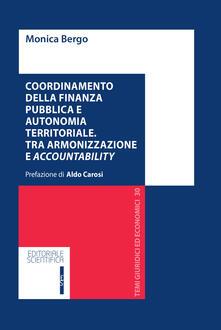 Coordinamento della finanza pubblica e autonomia territoriale. Tra armonizzazione e accountability - Monica Bergo - copertina