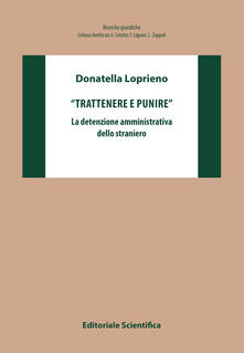 «Trattenere e punire». La detenzione amministrativa dello straniero - Donatella Loprieno - copertina