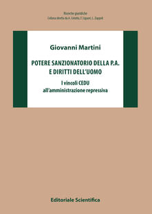 Potere sanzionatorio della P. A. e diritti dell'uomo. I vincoli CEDU all'azione repressiva - Giovanni Martini - copertina