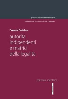 Autorità indipendenti e matrici della legalità - Pasquale Pantalone - copertina