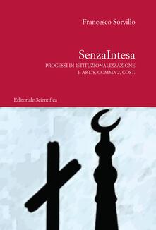SenzaIntesa. Processi di istituzionalizzazione e Art. 8, Comma 2, Cost. - Francesco Sorvillo - copertina