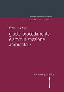 Giusto procedimento e amministrazione ambientale - Silvia A. Frego Luppi - copertina