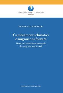 Cambiamenti climatici e migrazioni forzate. Verso una tutela internazionale dei migranti ambientali - Francesca Perrini - copertina